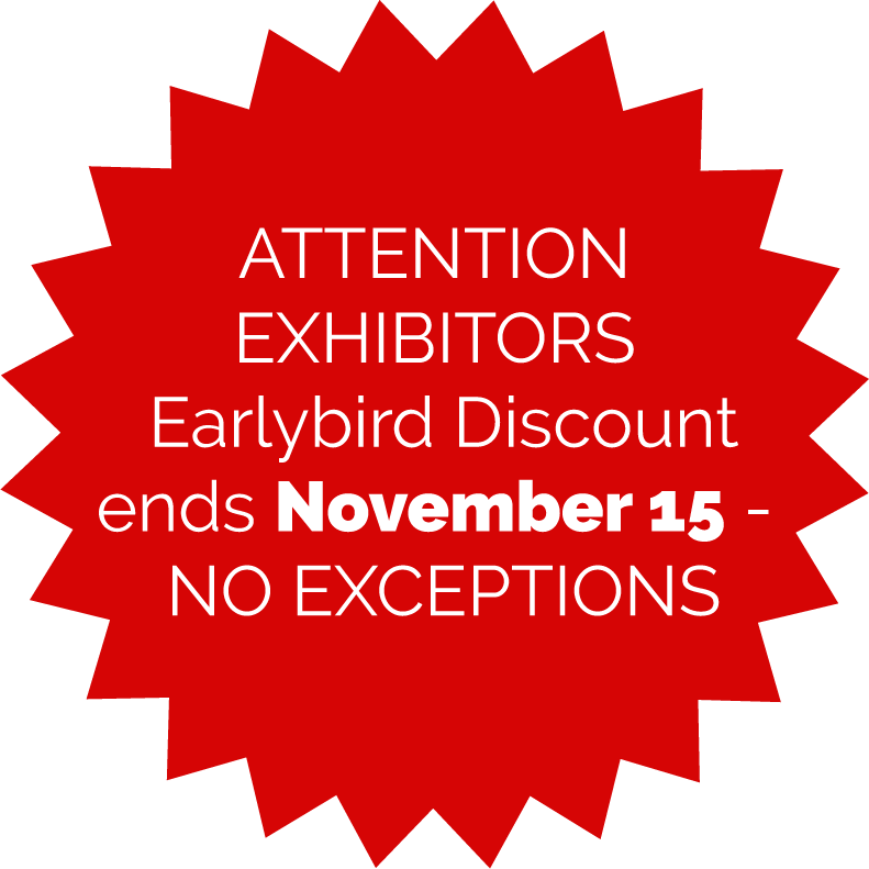 ATTENTION EXHIBITORS Earlybird Discount ends November 15 - NO EXCEPTIONS